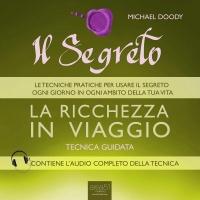 Il Segreto - La Ricchezza in Viaggio - Audiolibro Mp3 Michael Doody