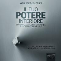 Il Tuo Potere Interiore (AudioLibro Mp3) Wallace D. Wattles