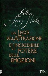 La Legge dell'Attrazione e l'Incredibile Potere delle Emozioni Esther e Jerry Hicks