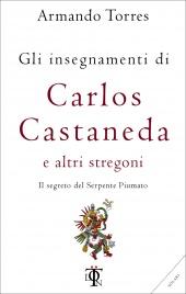 Gli Insegnamenti di Carlos Castaneda Armando Torres