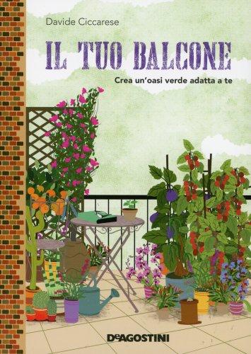 Il tuo balcone libro di davide ciccarese - Crea il tuo giardino ...