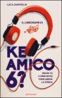 Ke Amico 6? Il Libro Game di «Amici» - Luca Zanforlin