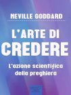 L'Arte di Credere eBook Neville Goddard