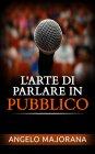 L'Arte di Parlare in Pubblico eBook Angelo Majorana