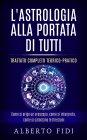 L'Astrologia alla Portata di Tutti - Trattato Completo Teorico-Pratico - eBook Alberto Fidi