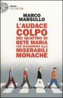 L'audace Colpo dei Quattro di Rete Maria che Sfuggirono alle Miserabili Monache - Marco Marsullo