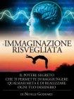 L'immaginazione Risvegliata (eBook) Neville Goddard