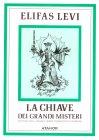 La Chiave dei Grandi Misteri Eliphas Levi