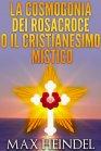 La Cosmogonia dei Rosacroce o il Cristianesimo Mistico - eBook Max Heindel
