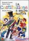 La Costituzione È Anche Nostra Roberto Piumini, Emanuele Luzzati, Valerio Onida