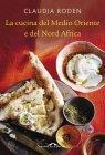 La Cucina del Medio Oriente e del Nord Africa (eBook) Claudia Roden