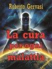 La Cura per Ogni Malattia (eBook) Roberto Gervasi