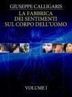 La Fabbrica dei Sentimenti sul Corpo dell'Uomo - Vol. 1 (eBook) Giuseppe Calligaris