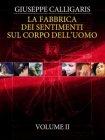 La Fabbrica dei Sentimenti sul Corpo dell'Uomo - Vol. 2 (eBook) Giuseppe Calligaris