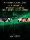 La Fabbrica dei Sentimenti sul Corpo dell'Uomo - Vol. 3 (eBook) Giuseppe Calligaris