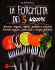 La Forchetta dei 5 Sapori Felicia Sguazzi