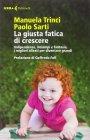 La Giusta Fatica di Crescere Manuela Trinci, Paolo Sarti