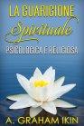 La Guarigione Spirituale, Psicologica e Religiosa - eBook A. Graham Ikin