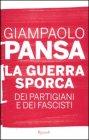 La Guerra Sporca dei Partigiani e dei Fascisti Giampaolo Pansa