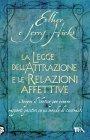 La Legge dell'Attrazione e le Relazioni Affettive (eBook) Esther Hicks, Jerry Hicks