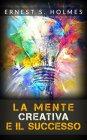La Mente Creativa e il Successo eBook