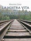 La Nostra Vita nel Sutra del Loto - eBook Massimo Claus