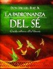 La Padronanza del Sé Don Miguel Ruiz Jr.