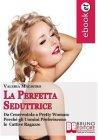 La Perfetta Seduttrice (eBook) Valeria Magistro