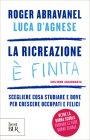 La Ricreazione è Finita - Roger Abravanel, Luca D'Agnese