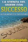 La Scienza del Vivere con Successo (eBook) Raymond Charles Barker