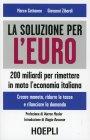 La Soluzione Per l'Euro - 200 Miliardi Per Rimettere in Moto l'Economia Italiana Marco Cattaneo e Giovanni Zibordi