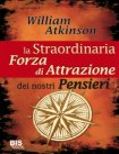La Straordinaria Forza di Attrazione dei Nostri Pensieri (eBook) William Walker Atkinson