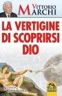 La Vertigine di Scoprirsi Dio (eBook) Vittorio Marchi