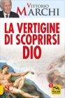 La Vertigine di Scoprirsi Dio Vittorio Marchi