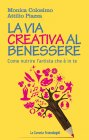 La Via Creativa al Benessere (eBook) Monica Colosimo, Attilio Piazza