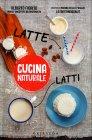 Cucina Naturale - Latte, Latti Marina Della Pasqua Alberto Fiorito