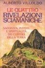 Le Quattro Rivelazioni - Alberto Villoldo