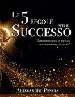 Le 5 Regole per il Successo (eBook) Alessandro Pancia