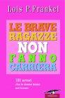 Le Brave Ragazze Non Fanno Carriera (eBook) Lois P. Frankel