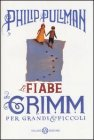 Le Fiabe dei Grimm per Grandi e Piccoli Philip Pullman