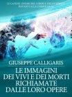 Le Immagini dei Vivi e dei Morti Richiamate dalle Loro Opere (eBook) Giuseppe Calligaris