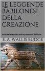 Le Leggende Babilonesi della Creazione (eBook) E.A. Wallis Budge