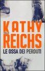 Le Ossa dei Perduti - Kathy Reichs