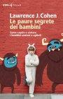 Le Paure Segrete dei Bambini - eBook Lawrence J. Cohen
