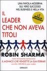 Il Leader che Non Aveva Titoli Robin Sharma