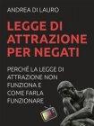Legge di Attrazione per Negati (eBook) Andrea Di Lauro