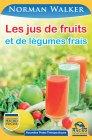 Les Jus de Fruits et de Légumes Frais (eBook) Norman Walker