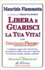 Libera e Guarisci la Tua Vita! Con EntusiasmoTherapy