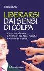 Liberarsi dai Sensi di Colpa (eBook) Luca Saita