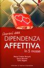 Liberarsi dalla Dipendenza Affettiva in 5 Mosse Maria Cristina Strocchi